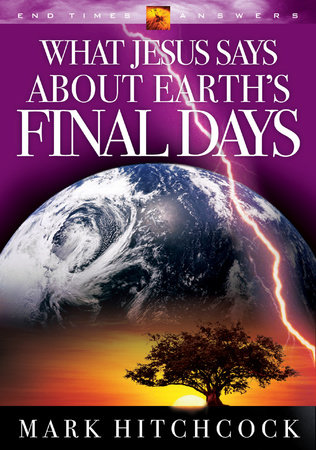 What Jesus Says about Earth's Final Days by Mark Hitchcock