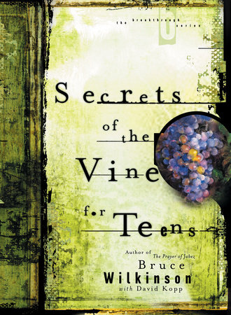 Secrets of the Vine for Teens by Bruce Wilkinson