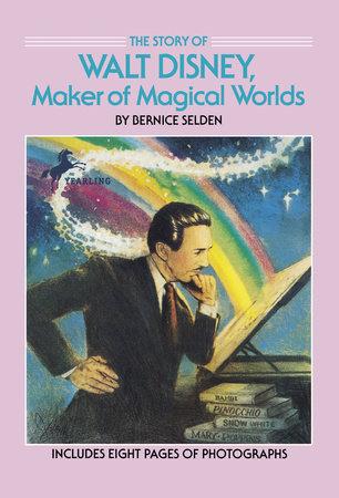The Story of Walt Disney by Bernice Selden