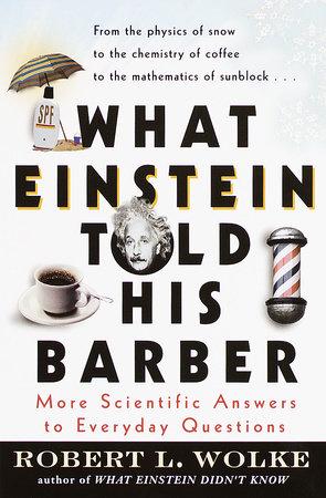 What Einstein Told His Barber by Robert Wolke