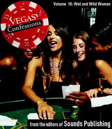 Vegas Confessions 10: Wet and Wild Women by Editors of Sounds Publishing