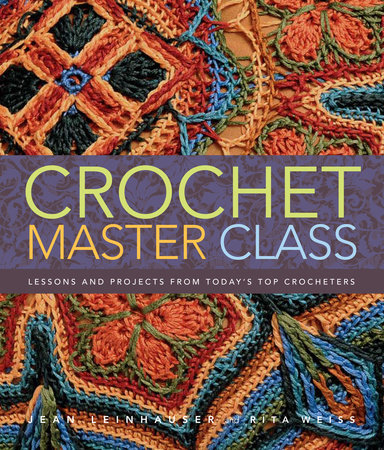 Crochet Master Class by Jean Leinhauser and Rita Weiss