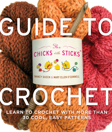 The Chicks with Sticks Guide to Crochet by Nancy Queen and Mary Ellen O'Connell