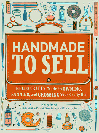 Handmade to Sell by Kelly Rand, Christine Ernest, Sara Dick and Kimberly Dorn