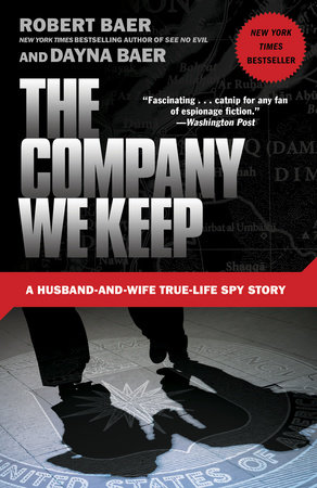The Company We Keep By Robert Baer And Dayna