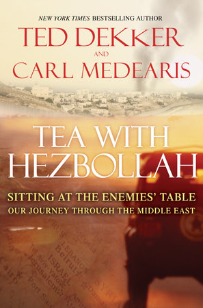 Tea with Hezbollah by Ted Dekker and Carl Medearis