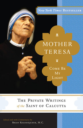 Mother Teresa: Come Be My Light by Mother Teresa and Brian Kolodiejchuk