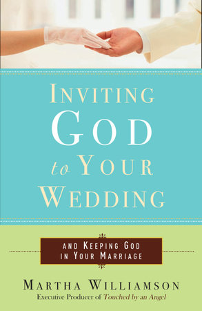 Inviting God to Your Wedding by Martha Williamson