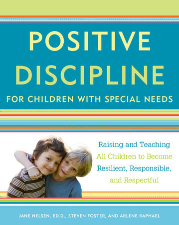 Positive Discipline for Children with Special Needs by Jane Nelsen and Steven Foster