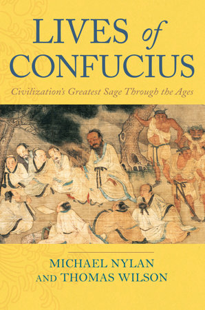 Lives of Confucius by Michael Nylan and Thomas Wilson