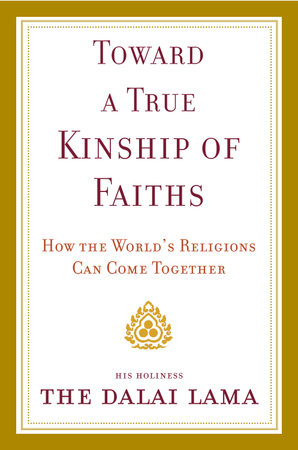 Toward a True Kinship of Faiths by Dalai Lama