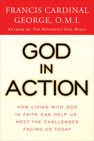 God in Action by Cardinal Francis George