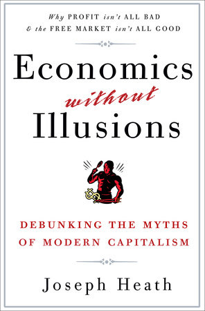 Economics Without Illusions by Joseph Heath