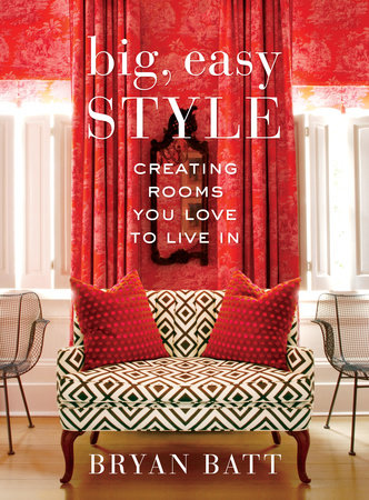 Big, Easy Style by Bryan Batt and Katy Danos