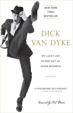 My Lucky Life In and Out of Show Business by Dick Van Dyke