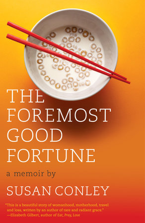 The Foremost Good Fortune by Susan Conley