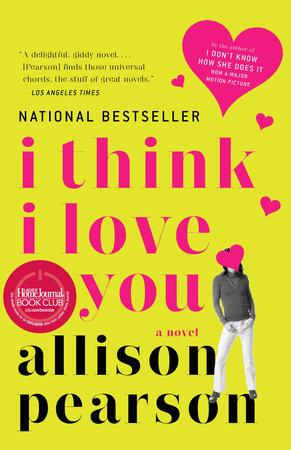 I Think I Love You By Allison Pearson Penguinrandomhouse