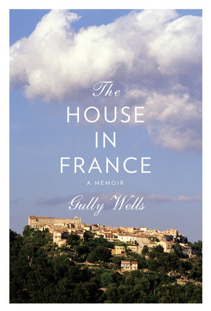 The House in France by Gully Wells