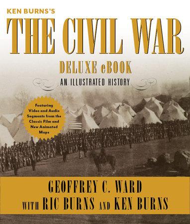 Ken Burns's The Civil War Deluxe eBook (Enhanced Edition) by Geoffrey C. Ward, Ric Burns and Ken Burns