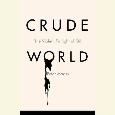 Crude World by Peter Maass