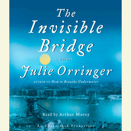 The Invisible Bridge by Julie Orringer