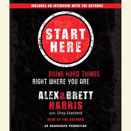Start Here by Alex Harris, Brett Harris and Elisa Stanford