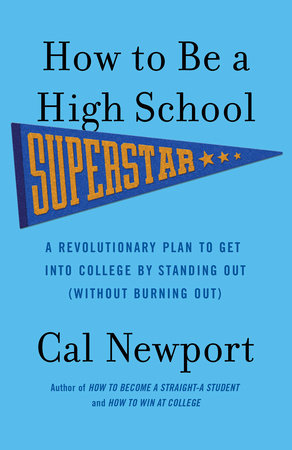 How to Be a High School Superstar by Cal Newport