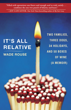 It's All Relative by Wade Rouse