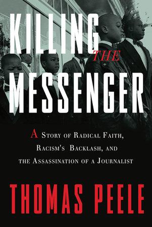 Killing the messenger by thomas peele penguinrandomhouse killing the messenger by thomas peele fandeluxe Gallery