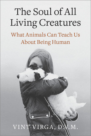 The Soul of All Living Creatures by Vint Virga, D.V.M.