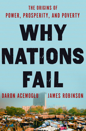 Why Nations Fail by Daron Acemoglu and James Robinson