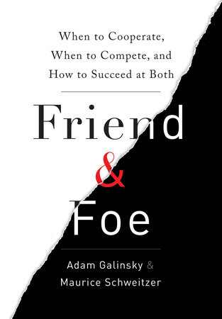 Friend & Foe by Adam Galinsky and Maurice Schweitzer