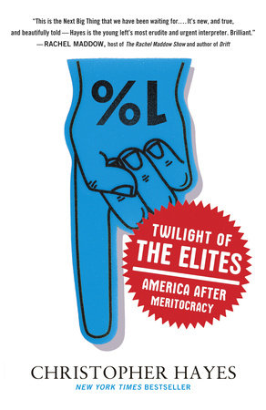 Twilight of the Elites by Chris Hayes