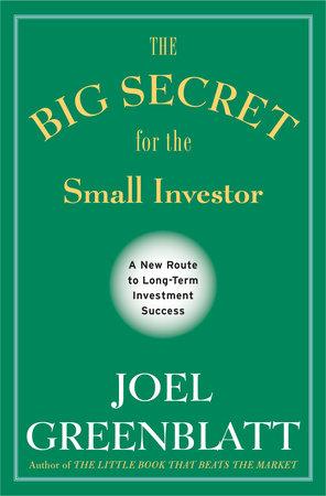 The Big Secret for the Small Investor by Joel Greenblatt