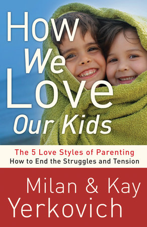 How We Love Our Kids by Milan Yerkovich and Kay Yerkovich