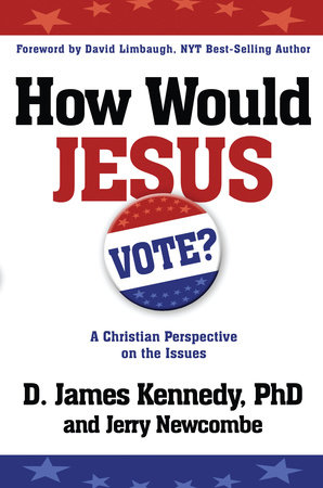 How Would Jesus Vote by Dr. D. James Kennedy and Jerry Newcombe