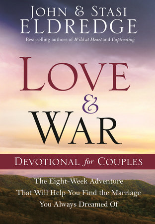 Love and War Devotional for Couples by John Eldredge and Stasi Eldredge