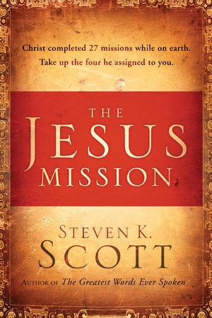 The Jesus Mission by Steven K. Scott