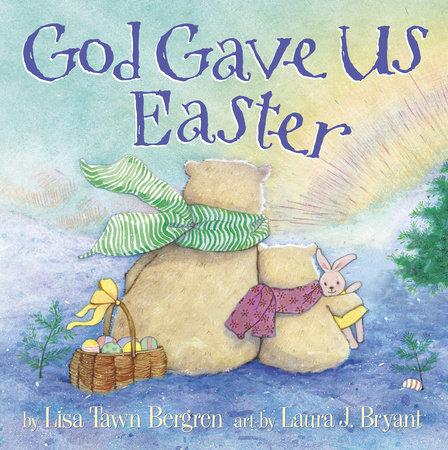 God Gave Us Easter by Lisa Tawn Bergren
