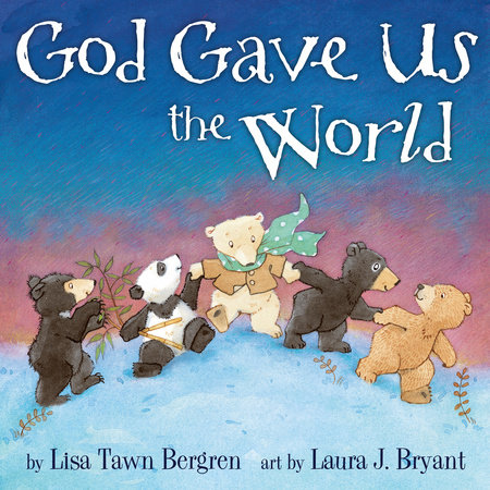God Gave Us the World by Lisa Tawn Bergren