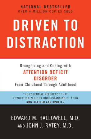 Driven to Distraction (Revised) by Edward M. Hallowell, M.D. and John J. Ratey, M.D.