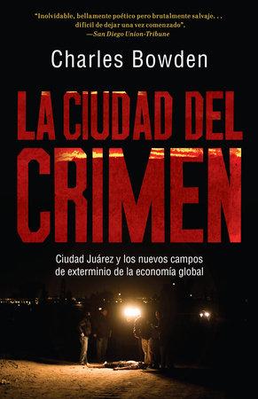 La ciudad del crimen by Charles Bowden