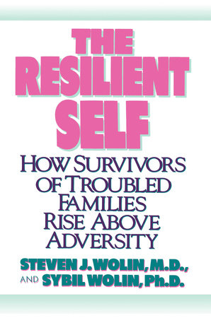 The Resilient Self by Steven J. Wolin, M.D. and Sybil Wolin, Ph.D.