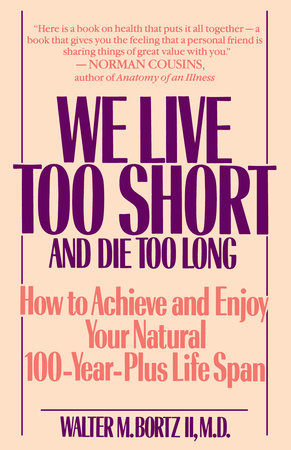 We Live Too Short and Die Too Long by Walter Bortz ...