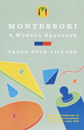 Montessori: A Modern Approach by Paula Polk Lillard
