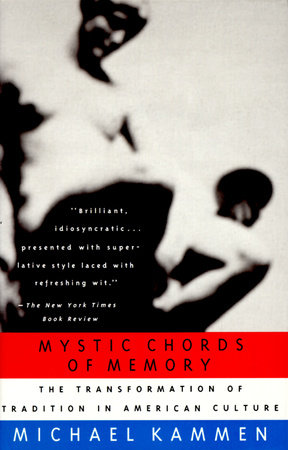Mystic Chords Of Memory by Michael Kammen