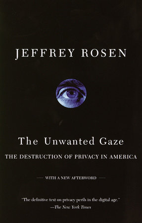 The Unwanted Gaze by Jeffrey Rosen