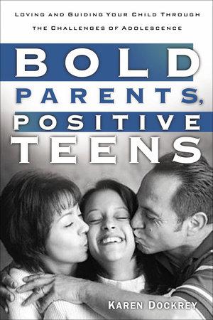 Bold Parents, Positive Teens by Karen Dockrey