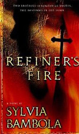 Refiner's Fire by Sylvia Bambola
