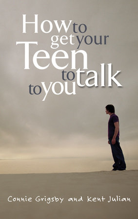 How to Get Your Teen to Talk to You by Connie Grigsby